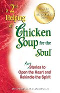 2nd Helping of Chicken Soup for the Soul: More Stories to Open the Heart and Rekindle the Spirit, A