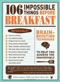 106 Impossible Things Before Breakfast: Brain Boosting Techniques to Help You Achieve the Unachievable