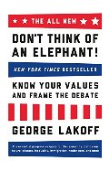ALL NEW Don't Think of an Elephant!: Know Your Values and Frame the Debate, The