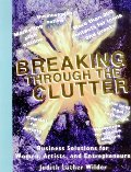 Breaking Through the Clutter, Business Solutions for Women, Artists and Entrepreneurs 28304