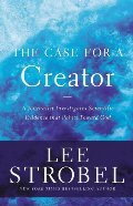 Case for a Creator: A Journalist Investigates Scientific Evidence That Points Toward God (Case for ... Series), The