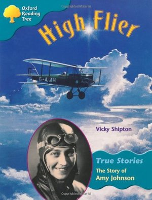 Oxford Reading Tree: Level 9: True Stories: High Flier: the Story of Amy Johnson