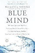 Blue mind : the surprising science that shows how being near, in, on, or under water can make you happier, healthier, more connected and better at what you do