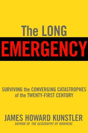 Long Emergency: Surviving the Converging Catastrophes of the Twenty-First Century, The