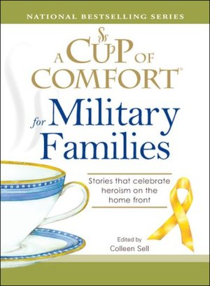 Cup of Comfort for Military Families: Stories that celebrate heroism on the home front, A