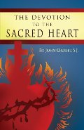 Devotion to the Sacred Heart of Jesus: How to Practice the Sacred Heart Devotion, The