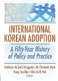 International Korean Adoption: A Fifty-Year History of Policy and Practice (Haworth Health and Social Policy)
