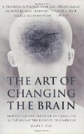 Art of Changing the Brain: Enriching the Practice of Teaching by Exploring the Biology of Learning, The