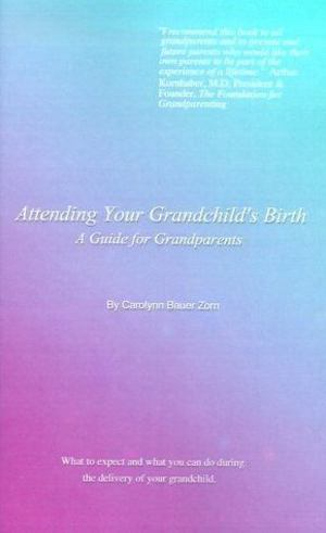 Attending Your Grandchild's Birth: A Guide for Grandparents