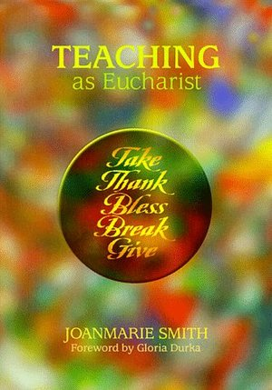 Joy of Teaching (Formerly Teaching as Eucharist) (Spirit Life Series), The