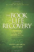 Book of Life Recovery: Inspiring Stories and Biblical Wisdom for Your Journey through the Twelve Steps, The
