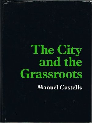 City and the Grassroots: A Cross-Cultural Theory of Urban Social Movements (California Series in Urban Development), The
