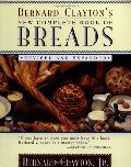 Bernard Clayton's New Complete Book of Breads: Revised and Expanded