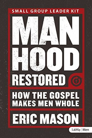 Manhood Restored: How the Gospel Makes Men Whole - Leader Kit