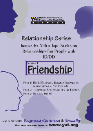 Friendship (Series I): Innovative Series on Relationships for People with ID/DD [DVD and CD-ROM] (1995) YAI, National Institute for People with Disabilities [CONTACT SJOG LIBRARY TO BORROW]