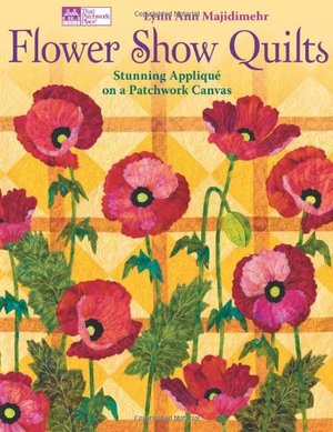 Flower Show Quilts: Stunning Appliqu  on a Patchwork Canvas