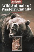 Wild Animals of Western Canada (Altitude Superguides)