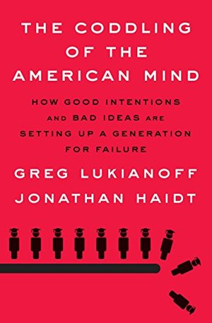 Coddling of the American Mind: How Good Intentions and Bad Ideas Are Setting Up a Generation for Failure, The