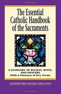 Essential Catholic Handbook of the Sacraments: A Summary of Beliefs, Rites, and Prayers (Essential (Liguori)), The