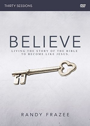 Believe : Living the Story of the Bible to Become Like Jesus