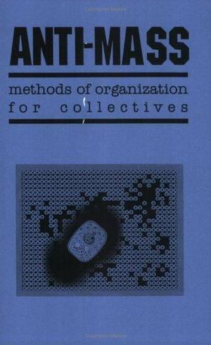 Anti-Mass Methods of Organization for Collectives