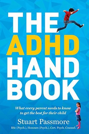 ADHD Handbook: What Every Parent Needs to Know to Get the Best for Their Child, The