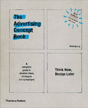 Advertising Concept Book: Think Now, Design Later, The