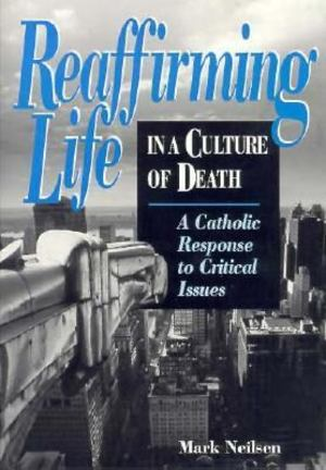 Reaffirming Life in a Culture of Death