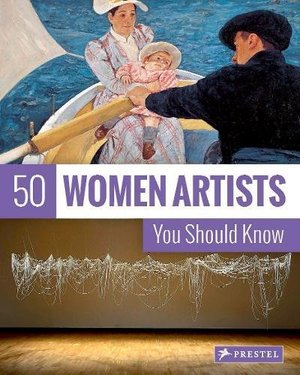 50 Women Artists You Should Know
