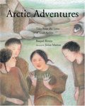 Arctic Adventures: Tales from the Lives of Inuit Artists