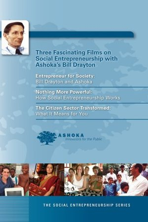 Ashoka's Social Entrepreneurship Series presents Nothing More Powerful: Ashoka's Bill Drayton Explains how Social Entrepreneurship Works