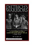 Dietrichs Warriors: The History of the 3. Kompanie 1st Panzergrenadier Regiment 1st SS Panzer Division Leibstandarte Adolf Hitler in World War II