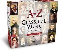 A-Z of Classical Music: The Great Composers and Their Greatest Works