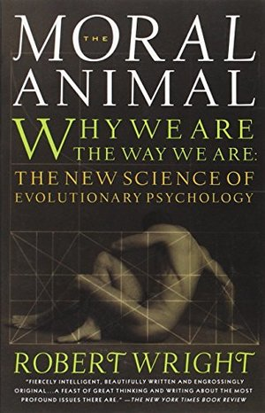 Moral Animal: Why We Are, the Way We Are: The New Science of Evolutionary Psychology, The
