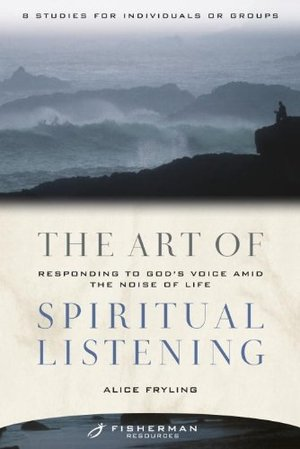Art of Spiritual Listening: Responding to God's Voice Amid the Noise of Life (Fisherman Resources), The