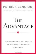 Advantage: Why Organizational Health Trumps Everything Else In Business, The