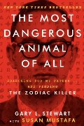 Most Dangerous Animal of All: Searching for My Father . . . and Finding the Zodiac Killer, The