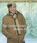 Crochet Dude's Designs for Guys: 30 Projects Men Will Love, The
