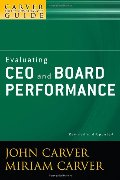 Carver Policy Governance Guide, Evaluating CEO and Board Performance (J-B Carver Board Governance Series) (Volume 5), A