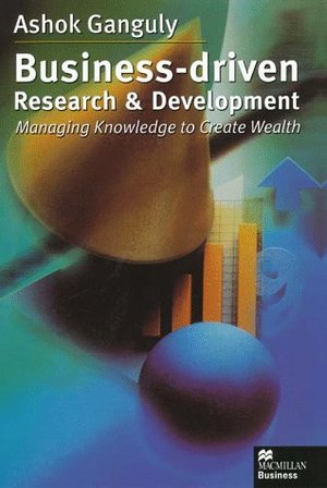 Business-Driven Research & Development: Managing Knowledge to Create Wealth (Macmillan Business)