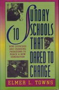 10 Sunday Schools That Dared to Change: How Churches Across America Are Changing Paradigms to Reach a New Generation
