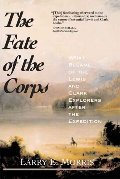 Fate of the Corps: What Became of the Lewis and Clark Explorers After the Expedition, The