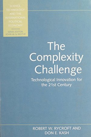 Complexity Challenge: Technological Innovation for the 21st Century (Science, Technology & the International Political Economy), The