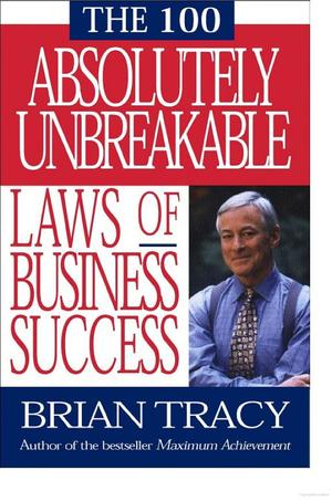 100 Absolutely Unbreakable Laws of Business Success, The