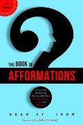 Book of Afformations: Discovering the Missing Piece to Abundant Health, Wealth, Love, and Happiness, The