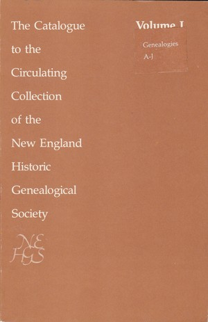 Circulating Collection of the New England Historic Genealogical Society, Volume I (3rd ed.) Genealogies A-J, The Catalogue to the