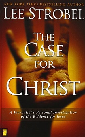 Case for Christ:  A Journalist's Personal Investigation of the Evidence for Jesus, The