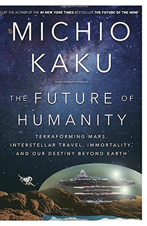 Future of Humanity: Terraforming Mars, Interstellar Travel, Immortality, and Our Destiny Beyond Earth, The