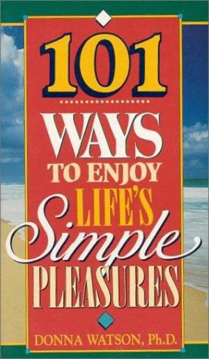 101 Ways to Enjoy Life's Simple Pleasures