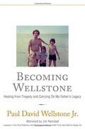 Becoming Wellstone: Healing from Tragedy and Carrying on My Father's Legacy